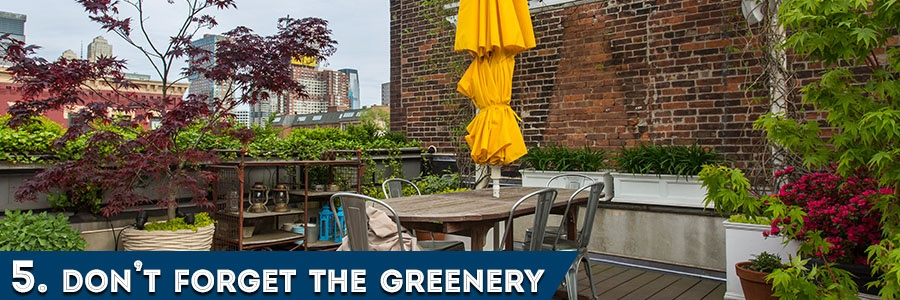 5. Don't Forget the Greenery